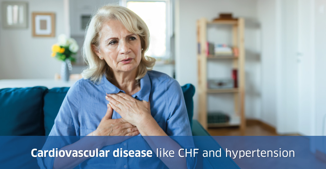 Cardiovascular disease such as CHF and hypertension